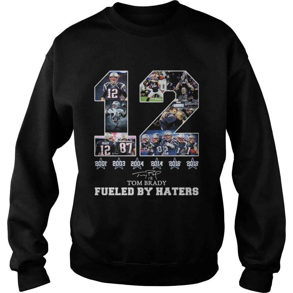12 Tom Brady 6th Super Bowl fueled by Haters  Sweatshirt