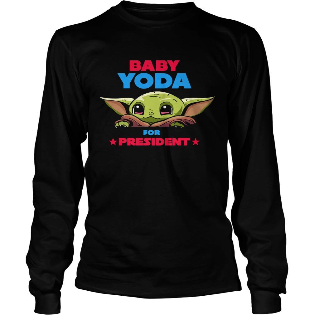 Baby Yoda for president  LongSleeve