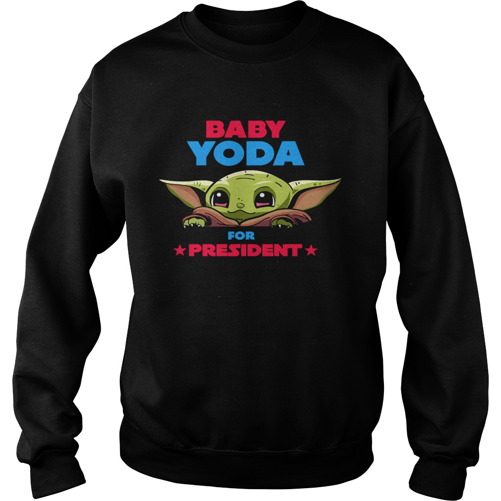 Baby Yoda for president  Sweatshirt