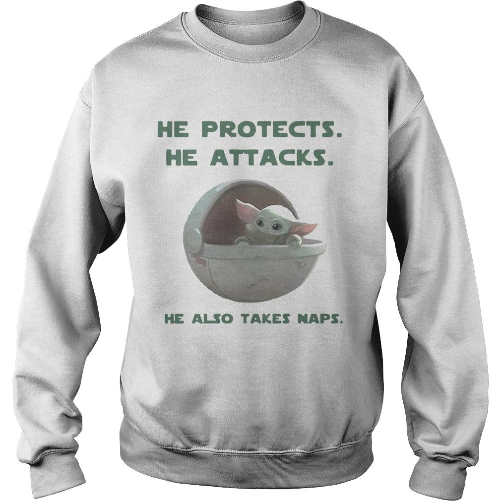 Baby Yoda He Protects He Attacks He Also Takes Naps  Sweatshirt