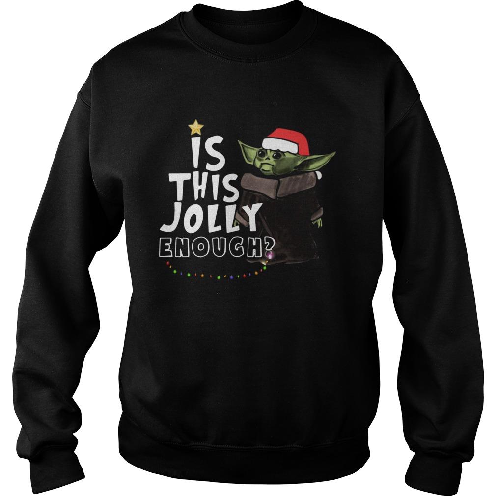 Baby Yoda is this jolly enough christmas  Sweatshirt