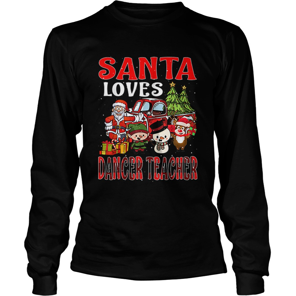 Christmas Santa Loves Dancer Teacher Merry Xmas  LongSleeve