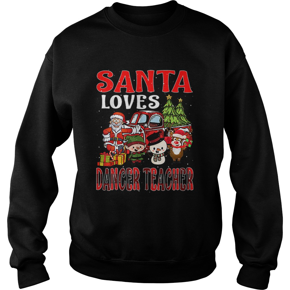 Christmas Santa Loves Dancer Teacher Merry Xmas  Sweatshirt