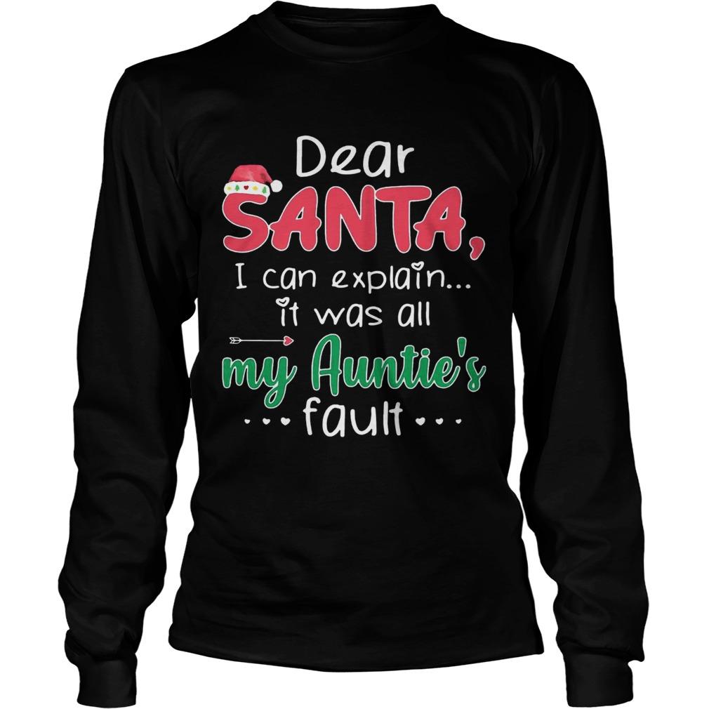 Dear Santa I Can Explain It Was All My Aunties Fault  LongSleeve