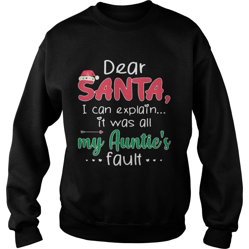 Dear Santa I Can Explain It Was All My Aunties Fault  Sweatshirt