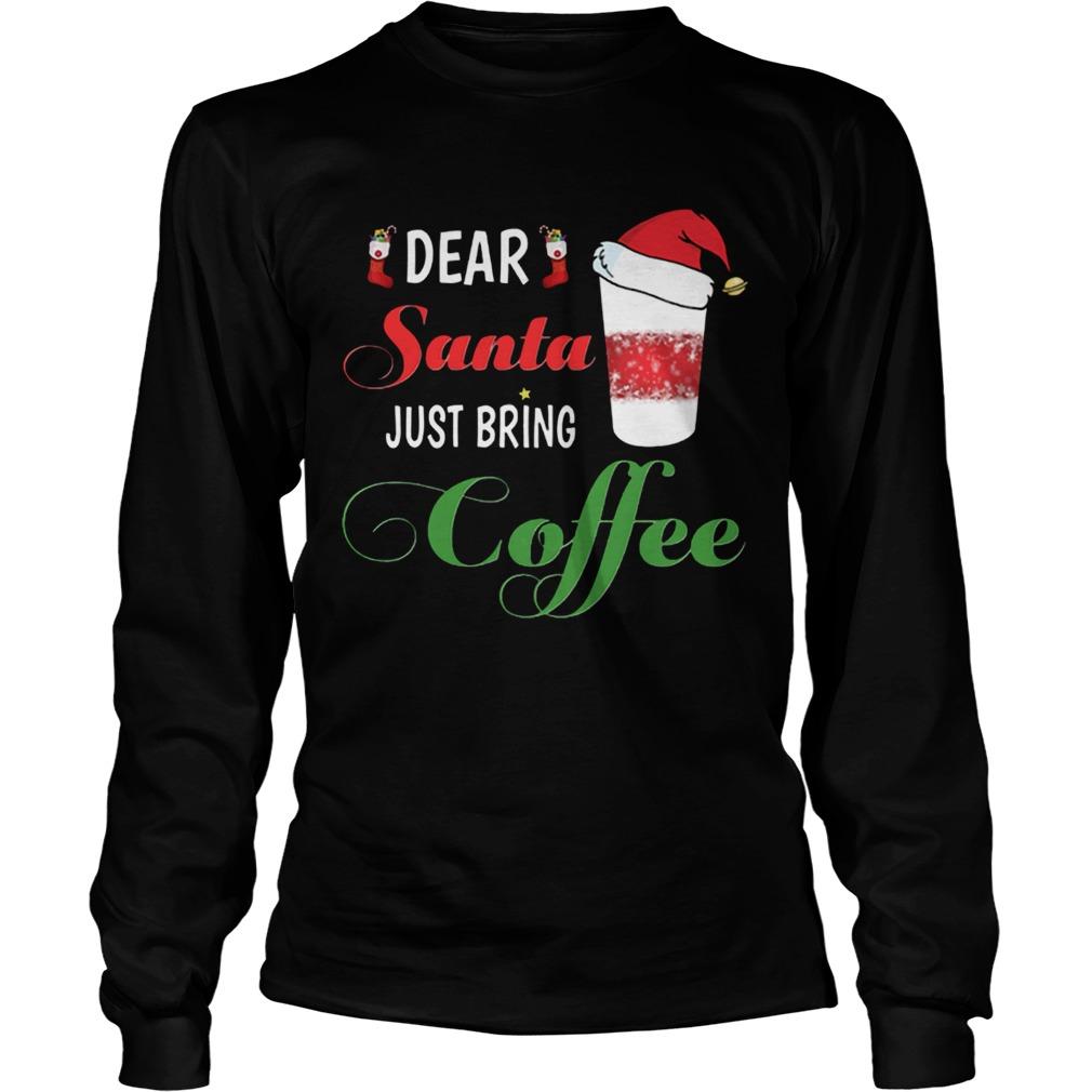 Dear Santa Just bring Coffee  LongSleeve