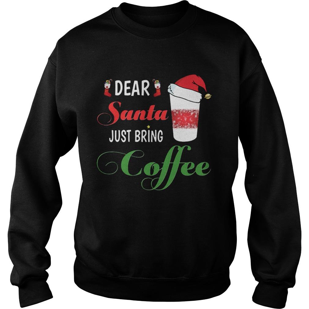 Dear Santa Just bring Coffee  Sweatshirt