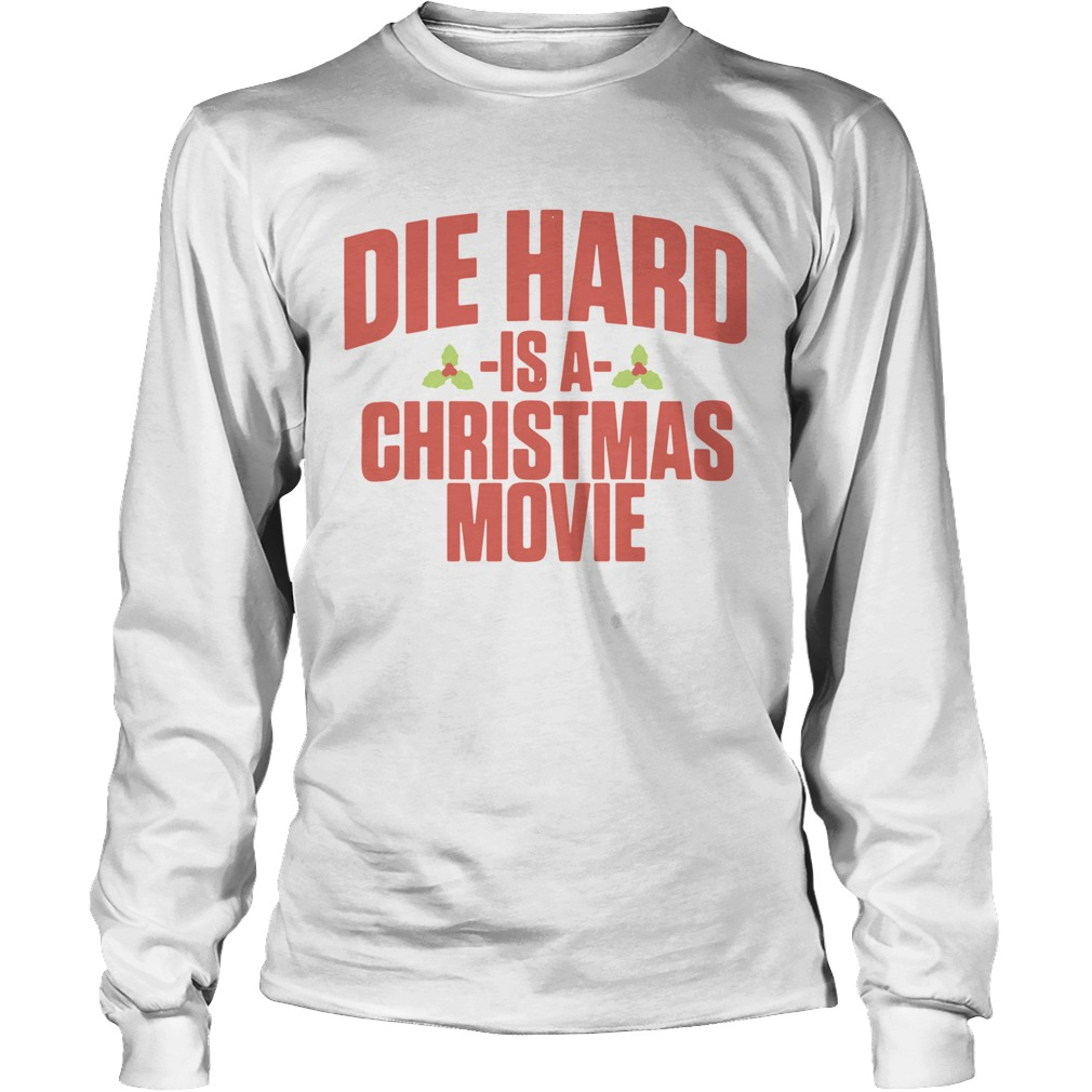 Die Hard Is A Christmas Movie  LongSleeve