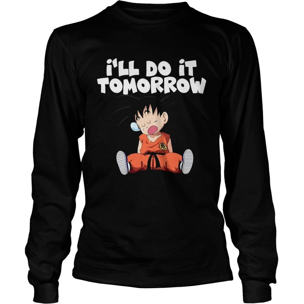 Goku Ill do it Tomorrow  LongSleeve