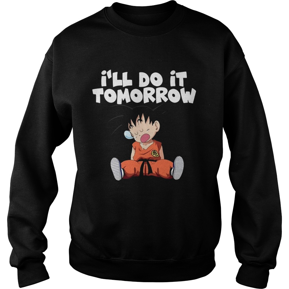 Goku Ill do it Tomorrow  Sweatshirt
