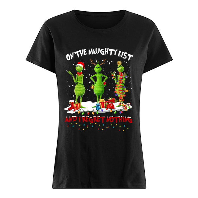 Grinch on the naughty list and I regret nothing Christmas  Classic Women's T-shirt