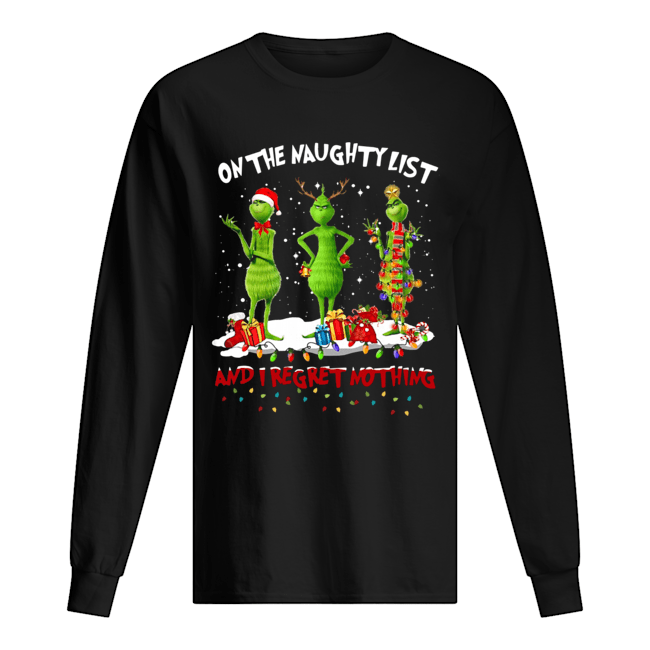 Grinch on the naughty list and I regret nothing Christmas  Long Sleeved T-shirt