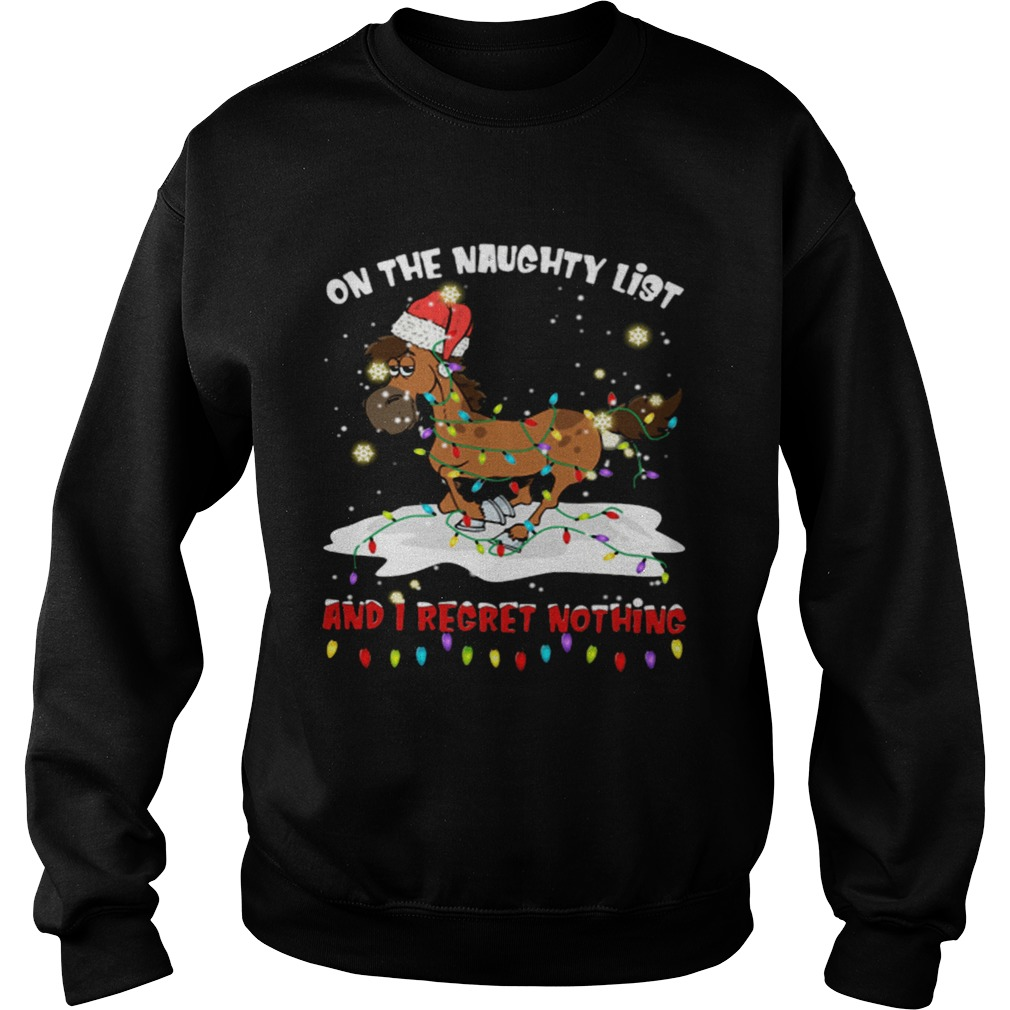 Horse on the naughty list and I regret nothing Christmas  Sweatshirt