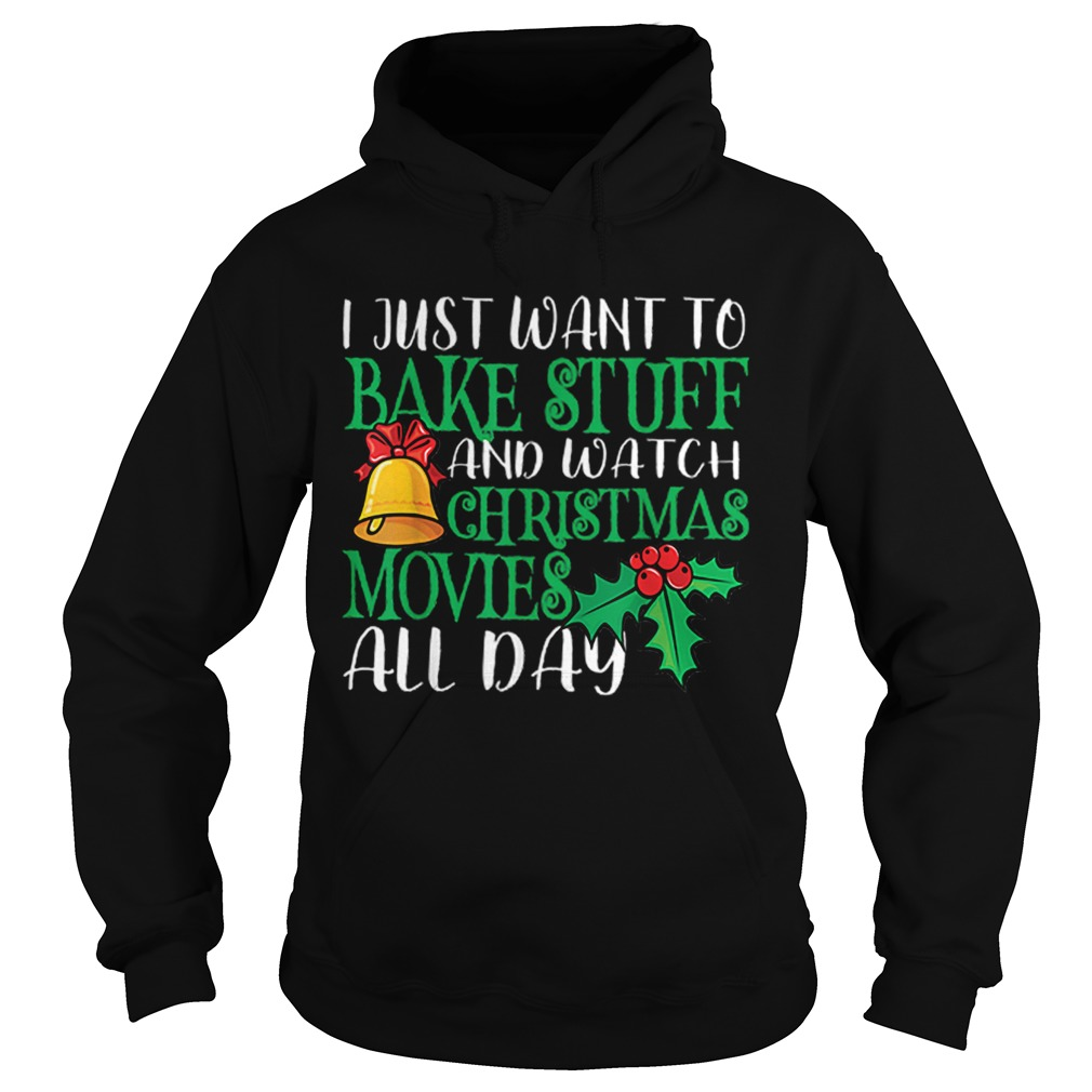 I Just Wanna Bake Stuff and Watch Christmas Movies  Hoodie