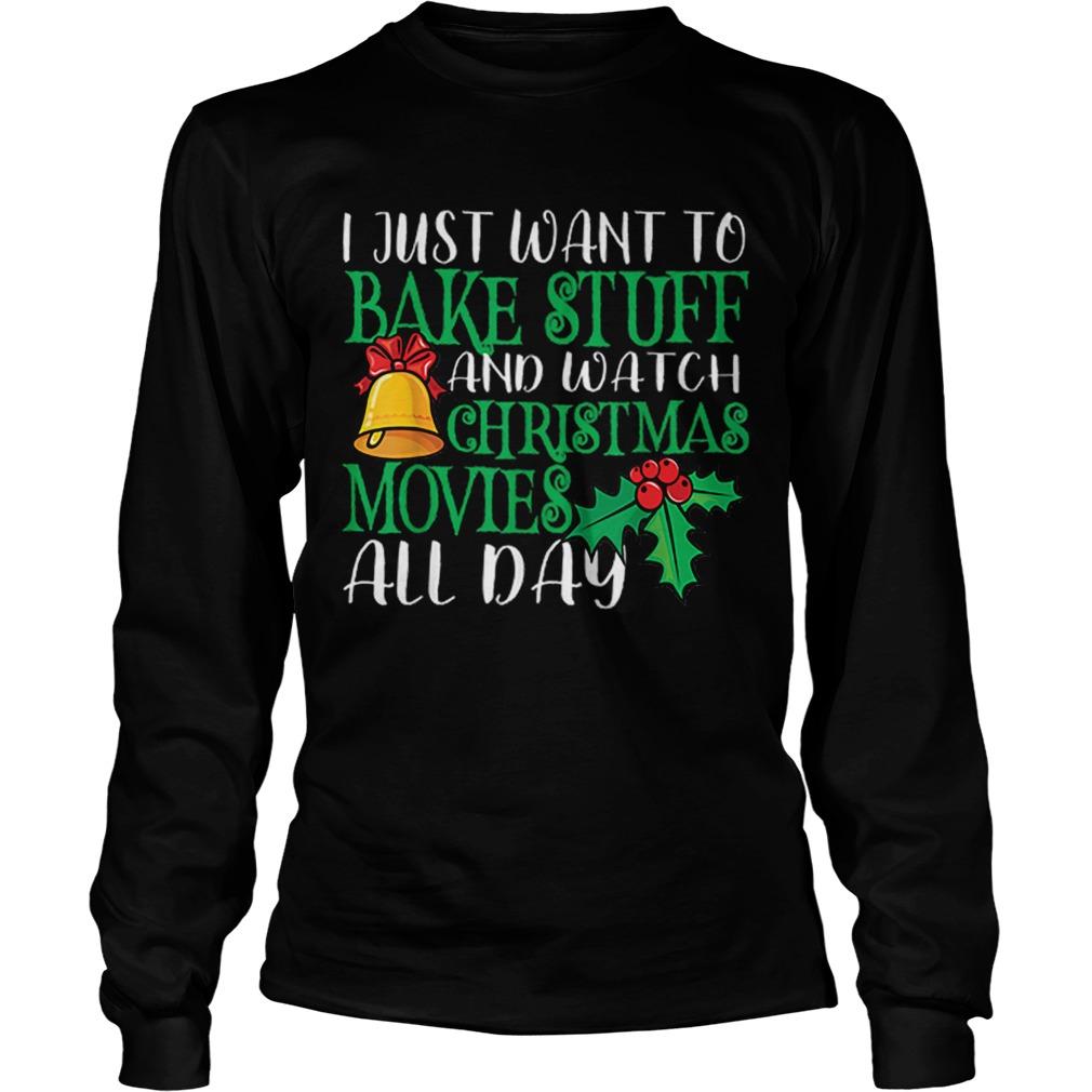 I Just Wanna Bake Stuff and Watch Christmas Movies  LongSleeve