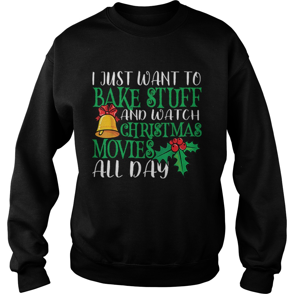 I Just Wanna Bake Stuff and Watch Christmas Movies  Sweatshirt