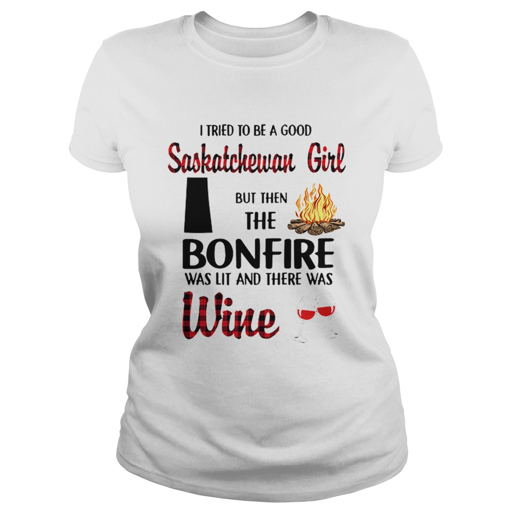 I tried to be a good saskatchewan girl but then the bonfire wine  Classic Ladies