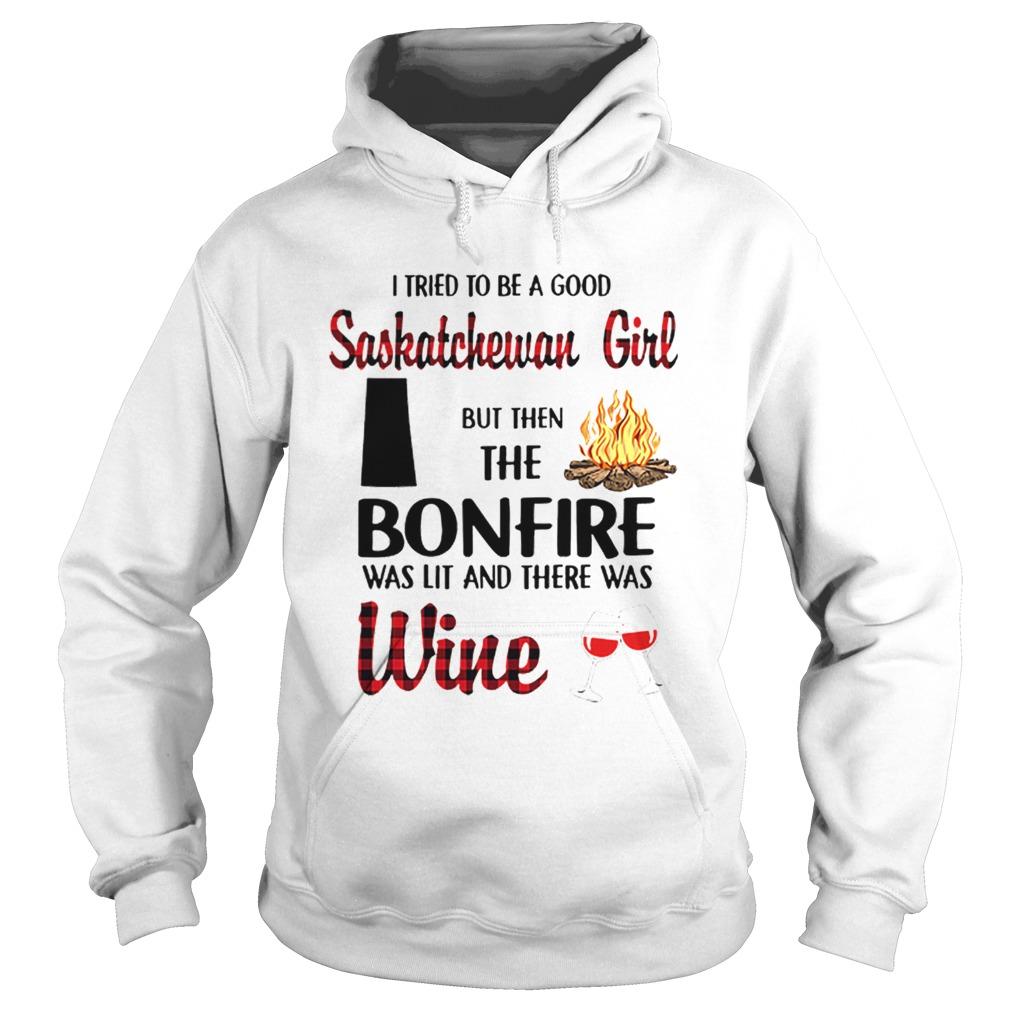 I tried to be a good saskatchewan girl but then the bonfire wine  Hoodie