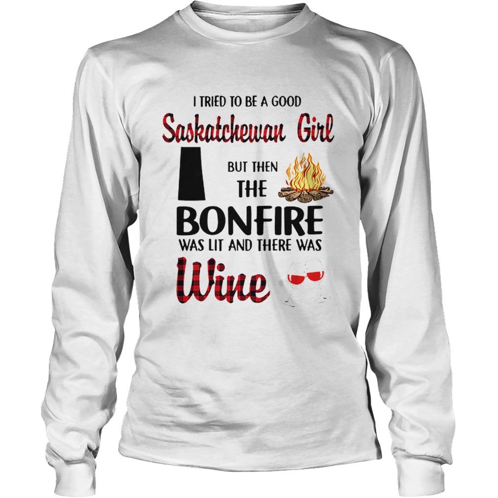 I tried to be a good saskatchewan girl but then the bonfire wine  LongSleeve