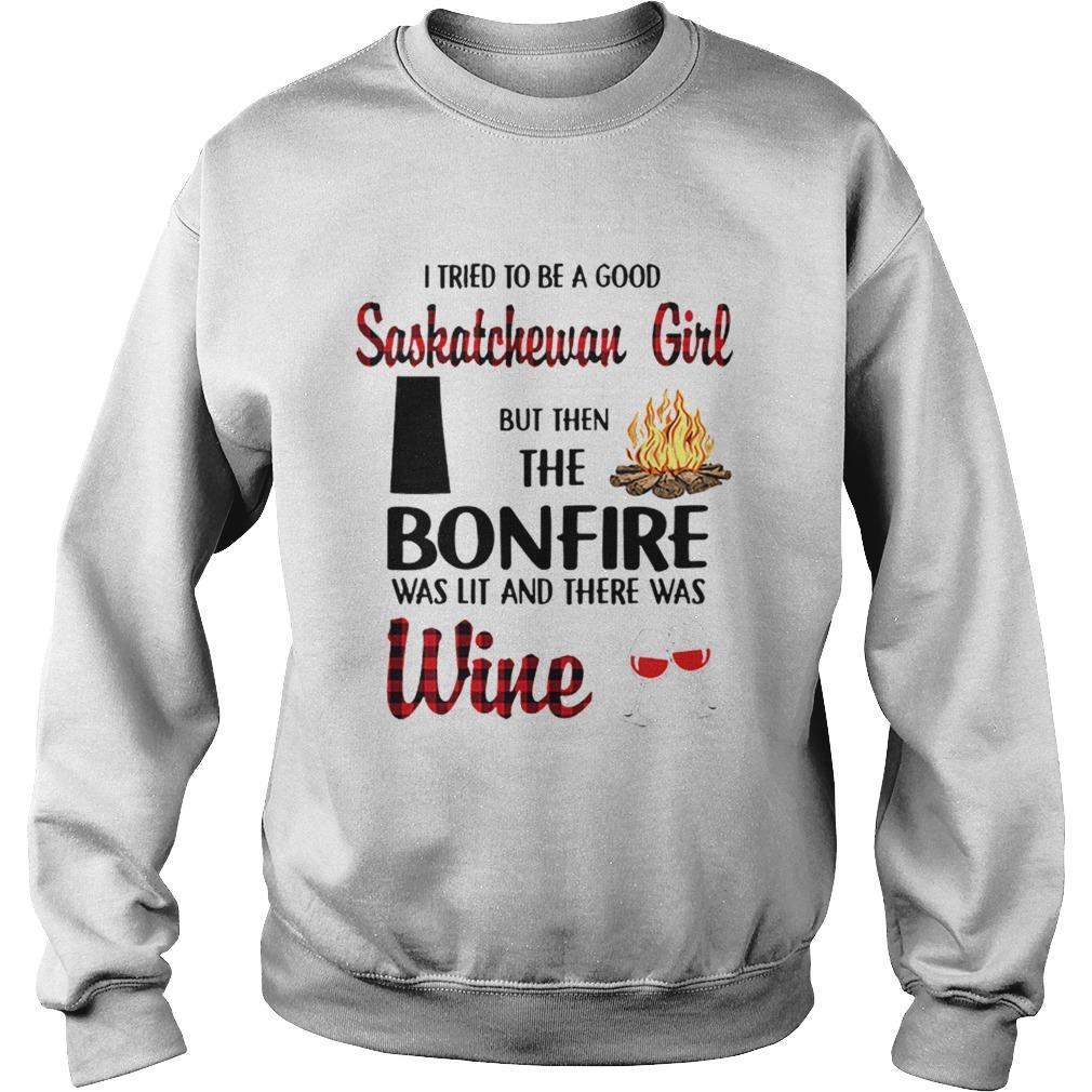 I tried to be a good saskatchewan girl but then the bonfire wine  Sweatshirt