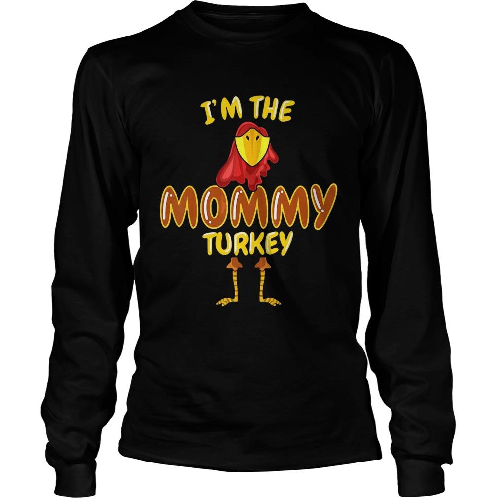 Im The Mommy Turkey Thanksgiving  LongSleeve