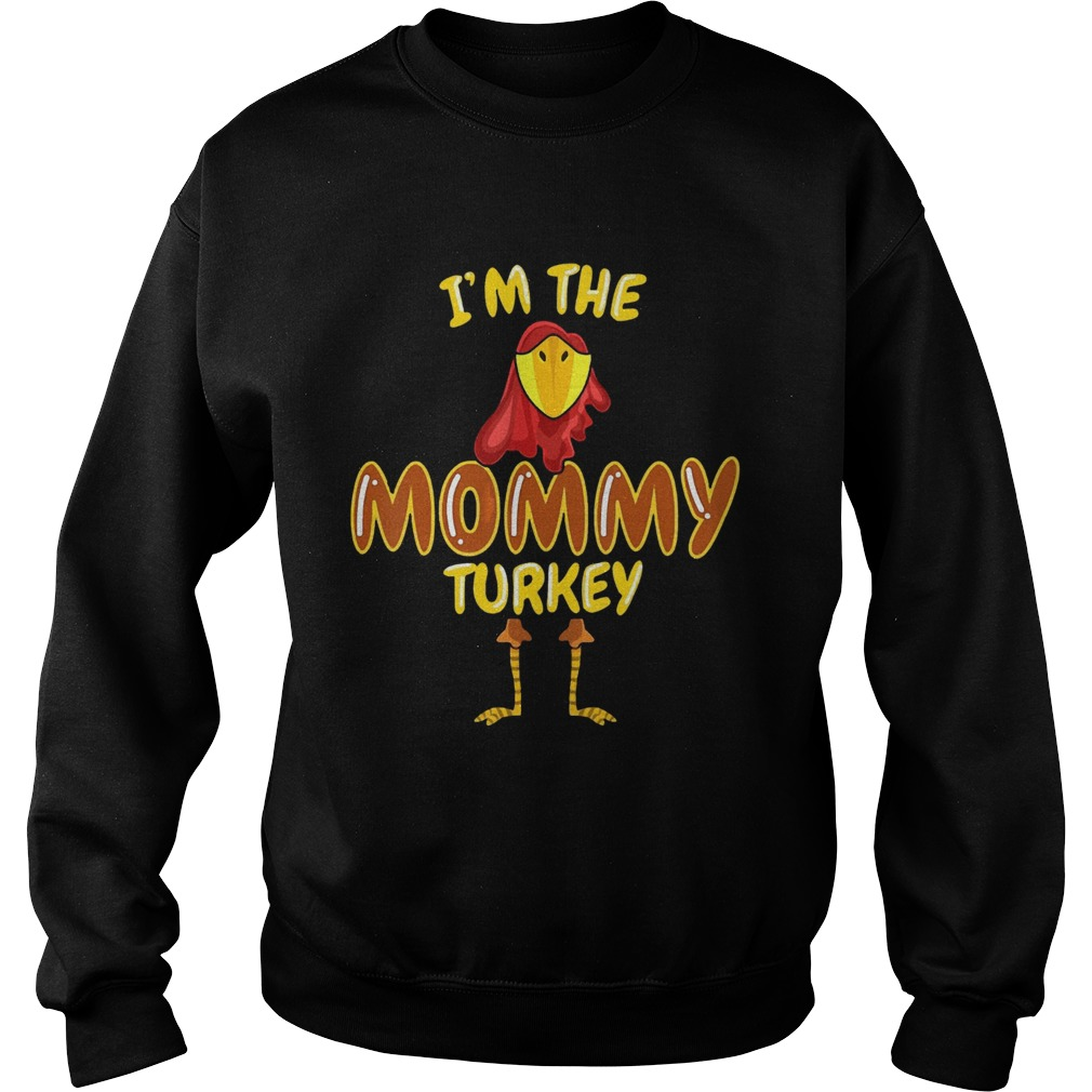 Im The Mommy Turkey Thanksgiving  Sweatshirt