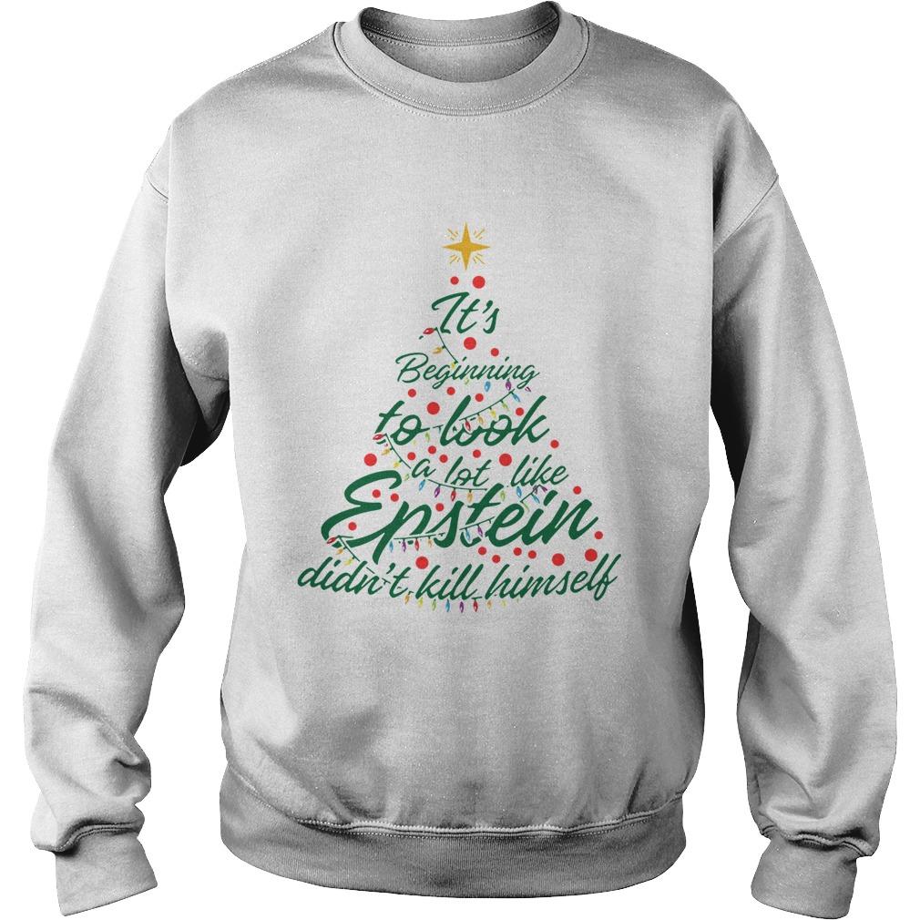 Its Beginning To Look A Lot Like Epstein Didnt Kill Himself Christmas Tree  Sweatshirt
