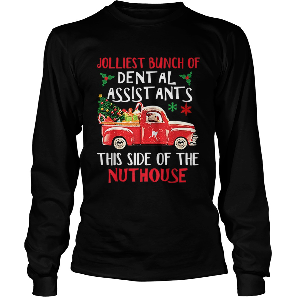 Jolliest Bunch Of Dental Assistants Nuthouse Merry Christmas  LongSleeve