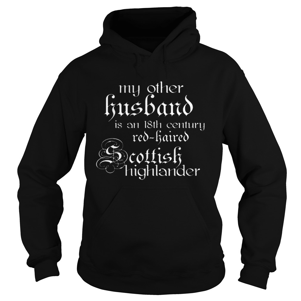 My other husband is an 18th century redhaired Scottish highlander  Hoodie
