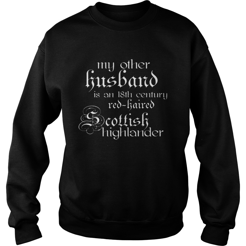 My other husband is an 18th century redhaired Scottish highlander  Sweatshirt
