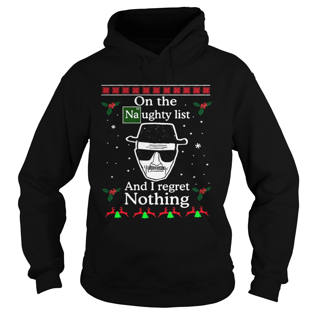 On the Naughty list and I regret nothing Breaking Dad ugly christmas  Hoodie
