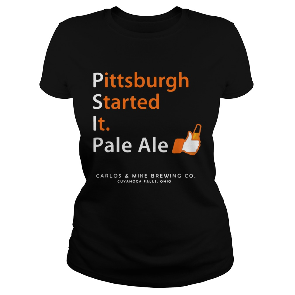 Pittsburgh Started It Pale Ale Beer  Classic Ladies