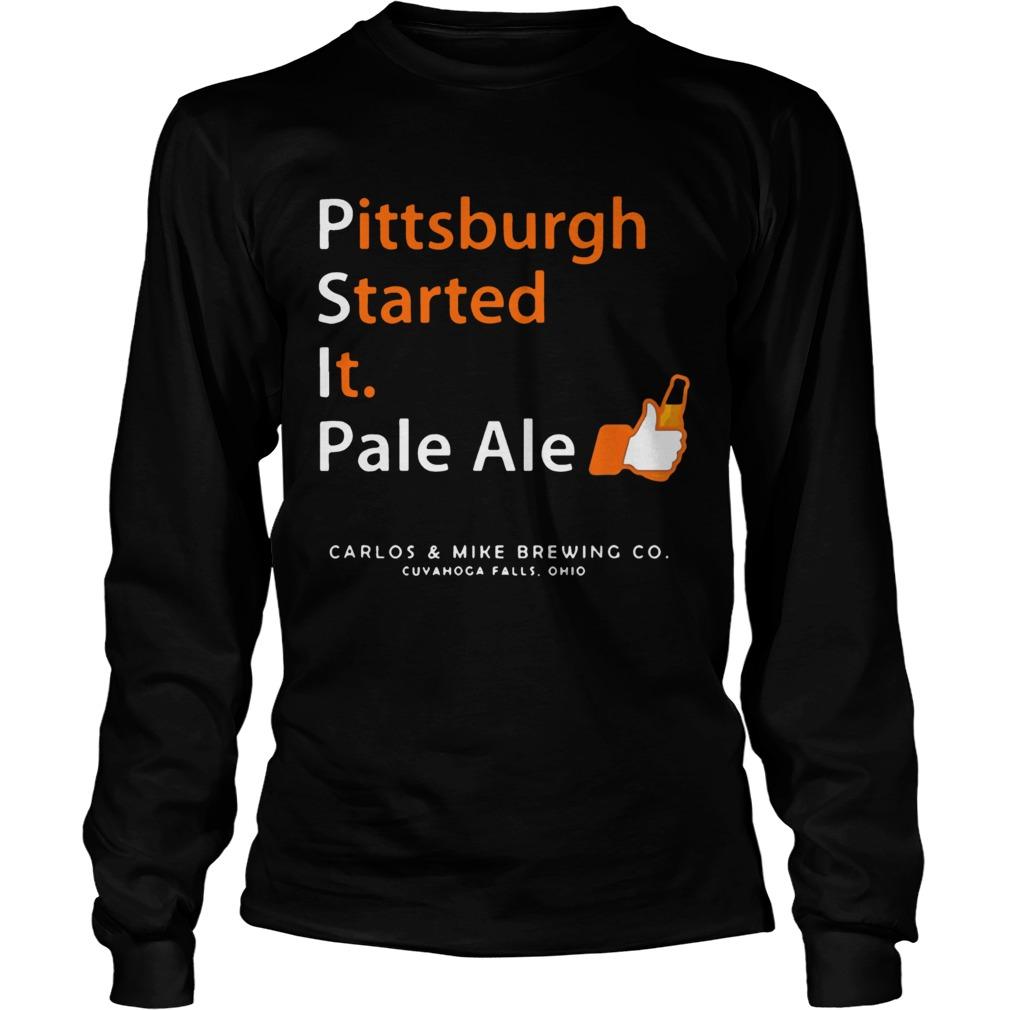 Pittsburgh Started It Pale Ale Beer  LongSleeve