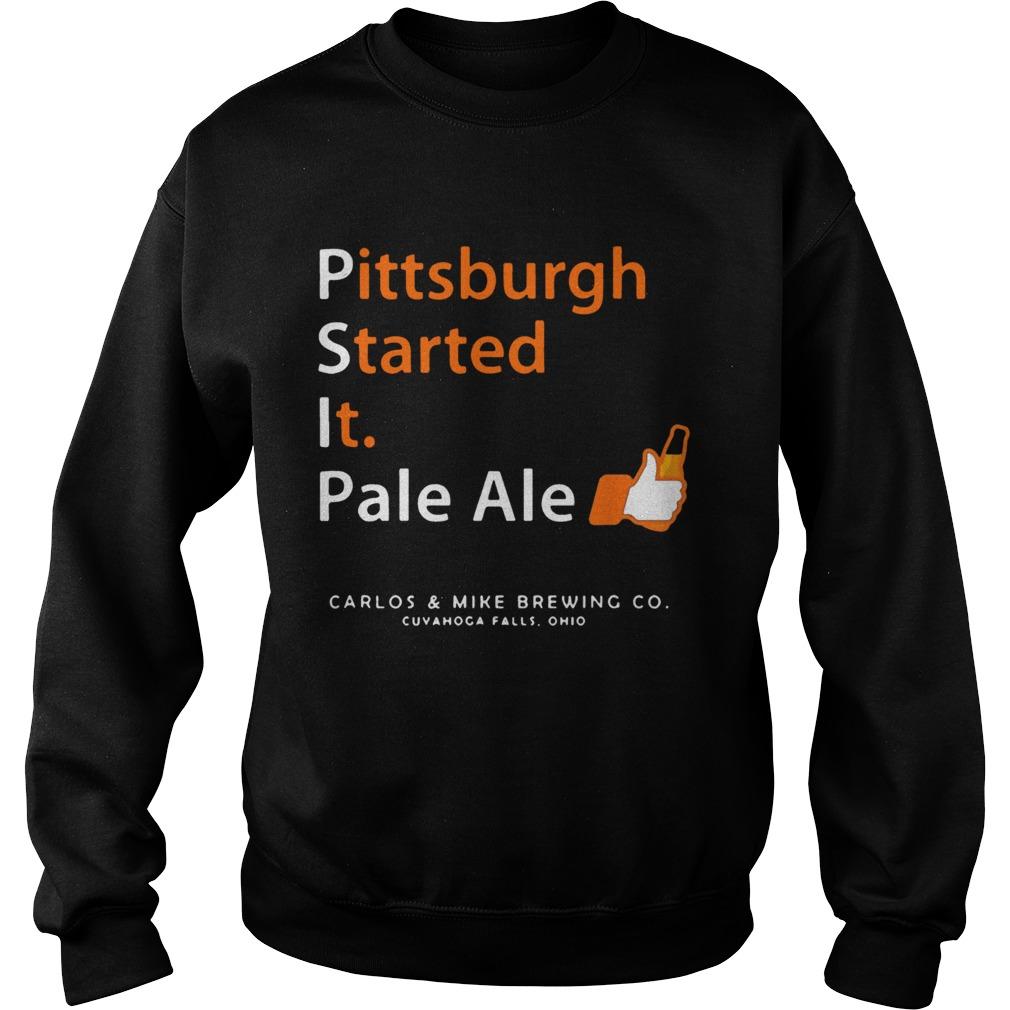 Pittsburgh Started It Pale Ale Beer  Sweatshirt