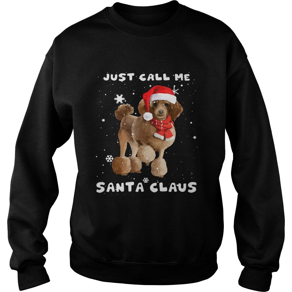 Poodle just call me santa claus Crewneck  Sweatshirt