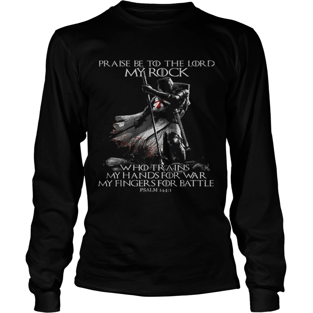 Praise Be To The Lord My Rock Psalm 1441 Knight Templar  LongSleeve