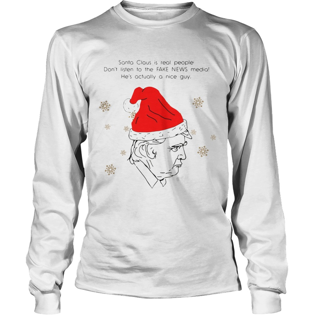 Santa Claus Is Real People Dont Listen To The Fake News Media Trump Christmas  LongSleeve