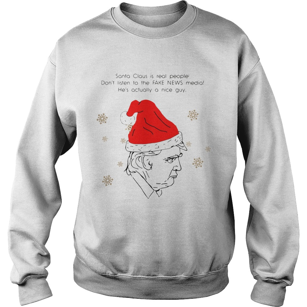 Santa Claus Is Real People Dont Listen To The Fake News Media Trump Christmas  Sweatshirt