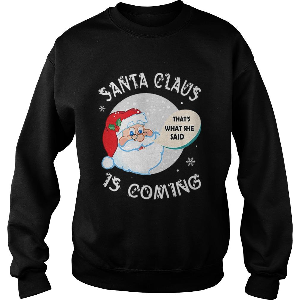 Santa Claus Thats What She Said Is Coming Christmas  Sweatshirt