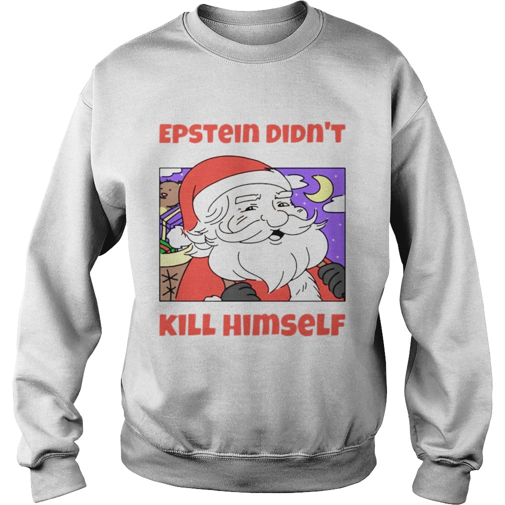 Santa Epstein didnt kill himself tee  Sweatshirt