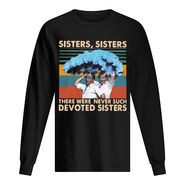 Sisters Sisters There Were Never Such Devoted Sisters Vintage  Long Sleeved T-shirt