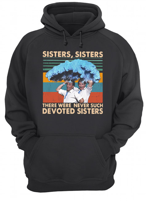 Sisters Sisters There Were Never Such Devoted Sisters Vintage  Unisex Hoodie