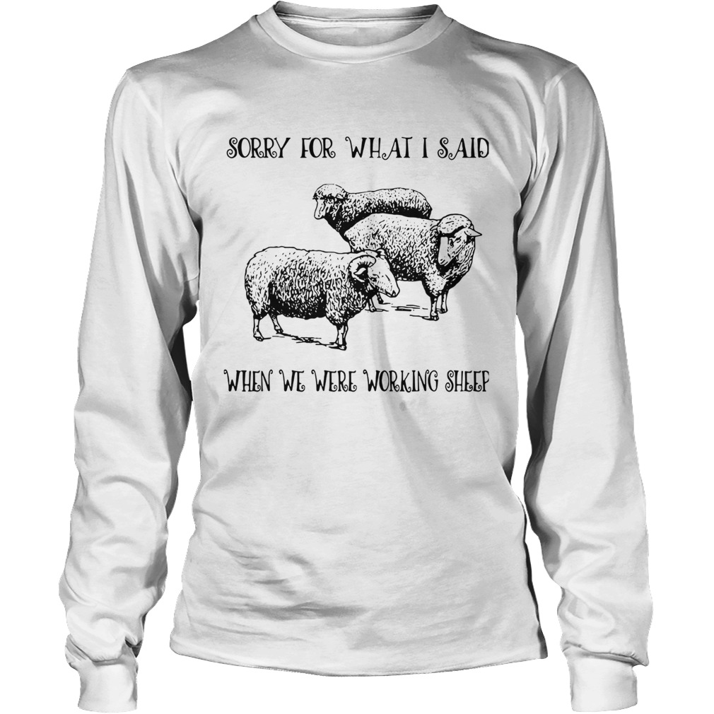 Sorry For What I Said When We Were Working Sheep  LongSleeve