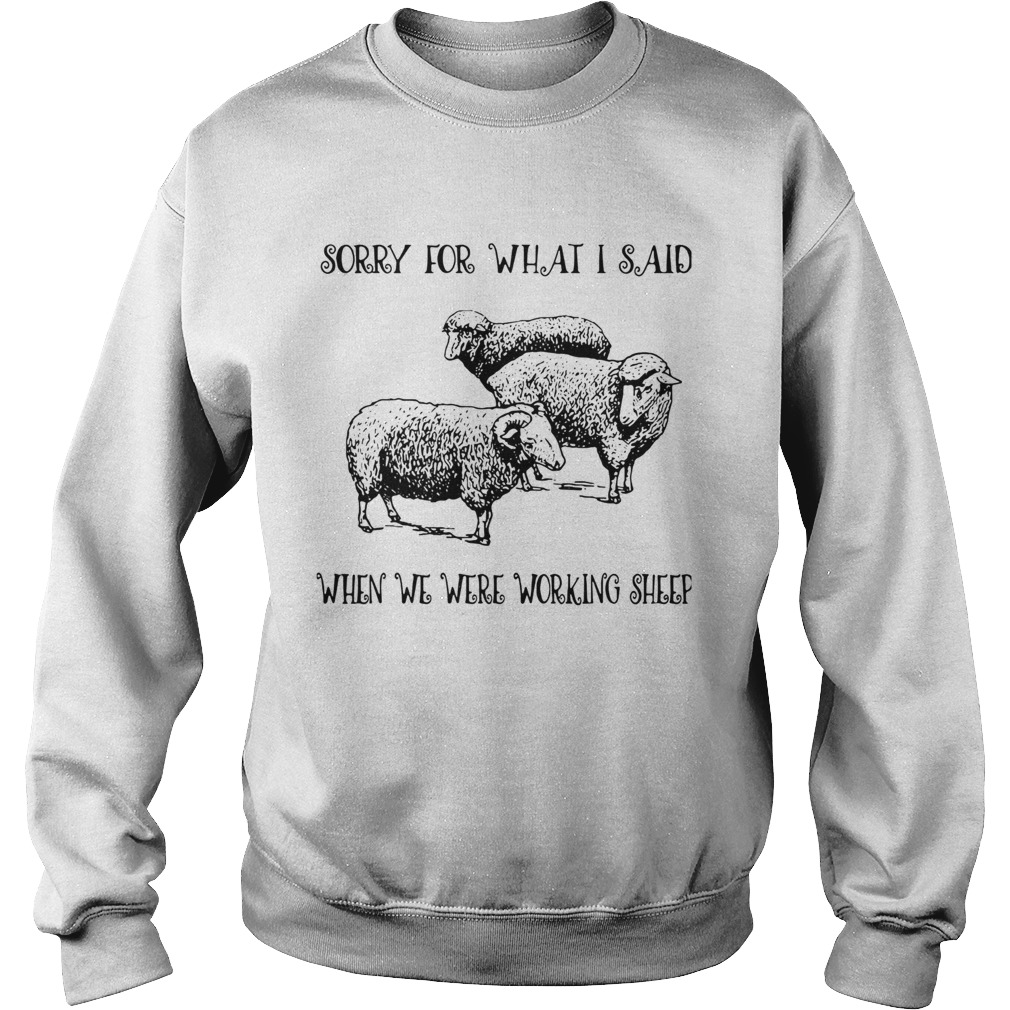 Sorry For What I Said When We Were Working Sheep  Sweatshirt