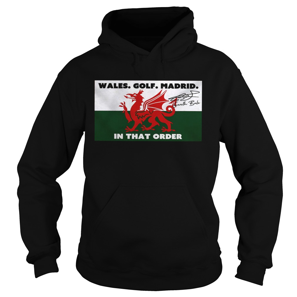 Wales golf madrid in that order Gareth Bale signature  Hoodie