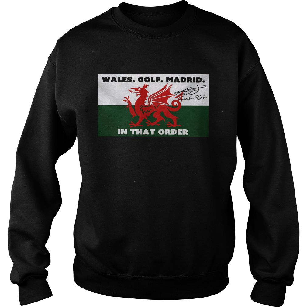 Wales golf madrid in that order Gareth Bale signature  Sweatshirt
