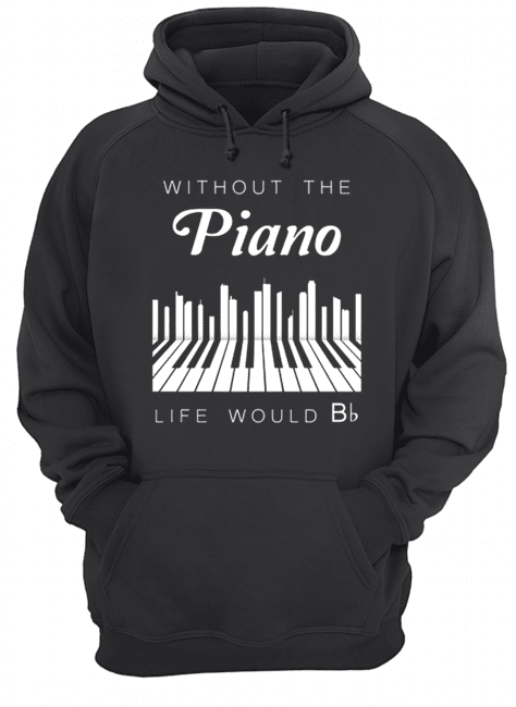 Without the piano life would Bb  Unisex Hoodie
