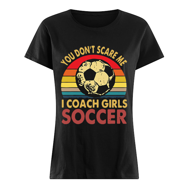 You don't scare me i coach girls soccer vintage  Classic Women's T-shirt