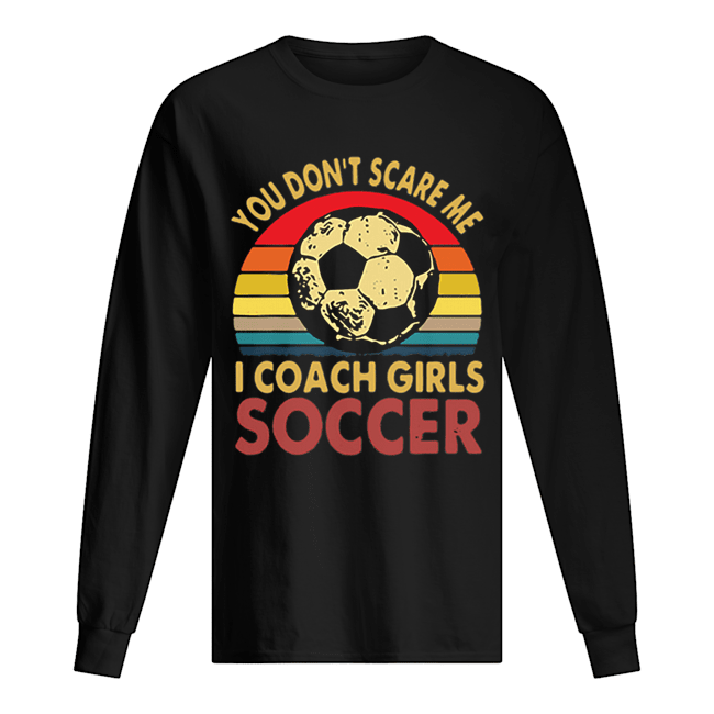 You don't scare me i coach girls soccer vintage  Long Sleeved T-shirt