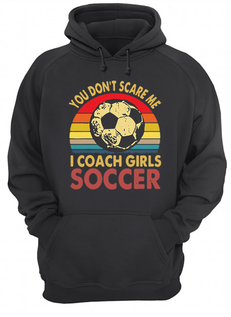 You don't scare me i coach girls soccer vintage  Unisex Hoodie